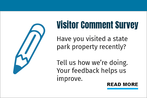 Have you visited a state park property recently? Tell us how we're doing. Your feedback helps us improve.