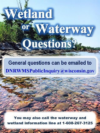 General waterway or wetland questions can be emailed to DNRWMSPublicInquiry@wisconsin.gov